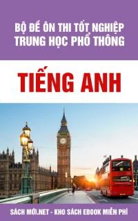 Tải Bộ đề Ôn thi tốt nghiệp THPT môn tiếng Anh (có đáp án) - Sachmoi.net