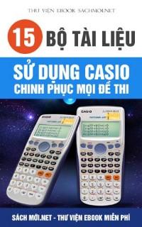 Tải Full 15 bộ tài liệu sử dụng Casio chinh phục mọi đề thi