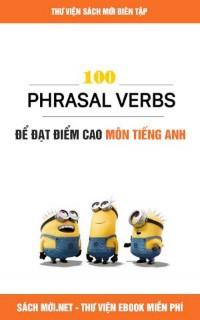 100 Phrasal Verbs Để Đạt Điểm Cao Môn Tiếng Anh